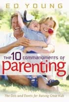 The 10 Commandments of Parenting ebook by Ed Young