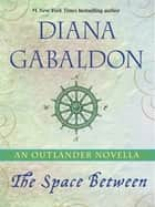 The Space Between: An Outlander Novella ebook by Diana Gabaldon