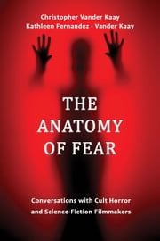 The Anatomy of Fear ebook by Chris Vander Kaay,Kathleen Fernandez- Vander Kaay