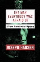 The Man Everybody Was Afraid Of ebook by Joseph Hansen