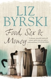 Food, Sex & Money ebook by Liz Byrski