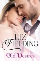 Old Desires ebook by Liz Fielding