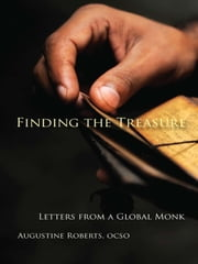 Finding The Treasure - Letters from a Global Monk ebook by Augustine Roberts OCSO