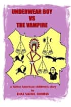 Underwear Boy vs The Vampire ebook by That Native Thomas