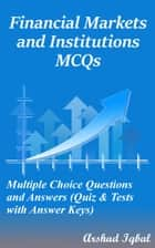 Financial Markets and Institutions MCQs: Multiple Choice Questions and Answers (Quiz & Tests with Answer Keys) ebook by Arshad Iqbal