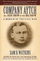 Company Aytch or a Side Show of the Big Show - A Memoir of the Civil War ebook by Ruth Hill Fulton McAllister, Robert Hicks, Sam R. Watkins
