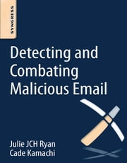Detecting and Combating Malicious Email ebook by Julie JCH Ryan,Cade Kamachi