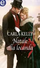 Natale alla locanda (eLit) - eLit ebook by Carla Kelly