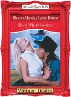 Skyler Hawk: Lone Brave (Mills & Boon Desire) ebook by Sheri WhiteFeather