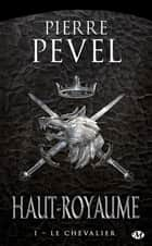 Le Chevalier ebook by Pierre Pevel