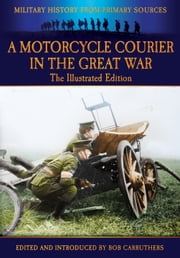 A Motorcycle Courier In the Great War (Illustrated) ebook by Bob Carruthers