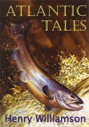 Atlantic Tales: Contributions to The Atlantic Monthly, 1927-1947 ebook by Henry Williamson