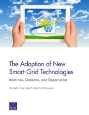 The Adoption of New Smart-Grid Technologies - Incentives, Outcomes, and Opportunities ebook by Christopher Guo, Craig A. Bond, Anu Narayanan