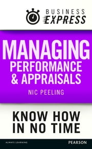 Business Express: Managing performance and appraisals - Develop a range of successful techniques to avoid a wide range of common pitfalls ebook by Dr Nic Peeling