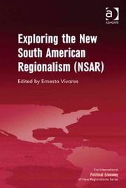 Exploring the New South American Regionalism (NSAR) ebook by Dr Ernesto Vivares,Professor Timothy M Shaw