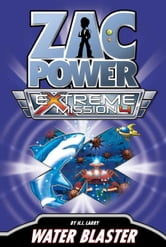 Zac Power Extreme Mission #4: Water Blaster ebook by H. I. Larry