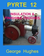 PYRTE 12: Insulation, Painting and running tips. ebook by George Hughes