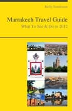 Marrakech, Morocco Travel Guide - What To See & Do ebook by Kelly Sanderson
