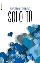 Solo tú ebook by Moruena Estríngana