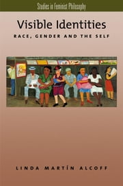 Visible Identities - Race, Gender, and the Self ebook by Linda Mart?n Alcoff