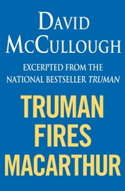 Truman Fires MacArthur (ebook excerpt of Truman) ebook by David McCullough