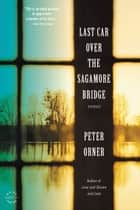 Last Car Over the Sagamore Bridge ebook by Peter Orner