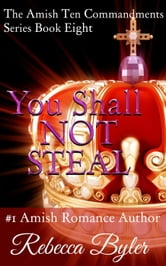 You Shall Not Steal - The Amish Ten Commandments Series, #8 ebook by Rebecca Byler