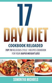 17 Day Diet Cookbook Reloaded: Top 70 Delicious Cycle 1 Recipes Cookbook For Your Rapid Weight Loss ebook by Kobo.Web.Store.Products.Fields.ContributorFieldViewModel