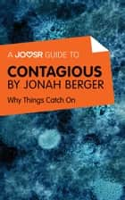 A Joosr Guide to... Contagious by Jonah Berger: Why Things Catch On ebook by Joosr
