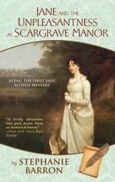 Jane and the Unpleasantness at Scargrave Manor - Being the First Jane Austen Mystery ebook by Stephanie Barron
