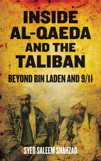 Inside Al-Qaeda and the Taliban - Beyond Bin Laden and 9/11 ebook by Syed Saleem Shahzad