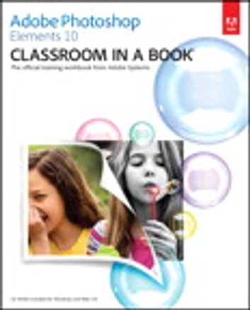 Adobe Photoshop Elements 10 Classroom in a Book ebook by . Adobe Creative Team