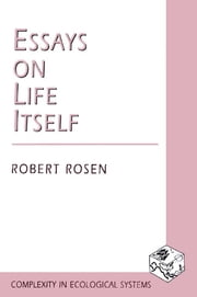 Essays on Life Itself ebook by Robert Rosen