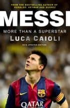 Messi – 2016 Updated Edition - More Than a Superstar ebook by Luca Caioli