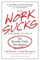 Why Work Sucks and How to Fix It - The Results-Only Revolution ebook by Cali Ressler, Jody Thompson