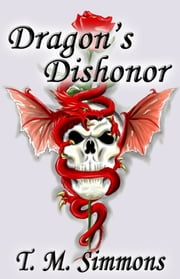 Dragon's Dishonor, a Short Story ebook by T. M. Simmons