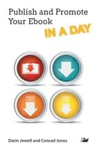 Publish and Promote Your Ebook IN A DAY ebook by Darin Jewell, Conrad Jones