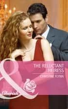 The Reluctant Heiress (Mills & Boon Cherish) ebook by Christine Flynn