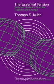 The Essential Tension - Selected Studies in Scientific Tradition and Change ebook by Thomas S. Kuhn