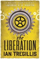 The Liberation ebook by Ian Tregillis