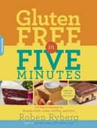 Gluten-Free in Five Minutes ebook by Roben Ryberg