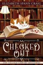 Checked Out - The Village Library Mysteries, #1 ebook by Elizabeth Spann Craig