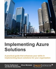 Implementing Azure Solutions ebook by Florian Klaffenbach,Jan-Henrik Damaschke,Oliver Michalski