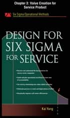 Design for Six Sigma for Service, Chapter 3 - Value Creation for Service Product ebook by Kai Yang