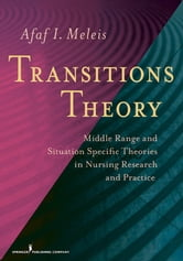 Transitions Theory - Middle Range and Situation Specific Theories in Nursing Research and Practice ebook by Afaf Meleis, PhD, DrPS (hon), FAAN