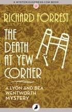 The Death at Yew Corner ebook by Richard Forrest