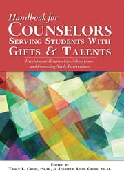 Handbook of School Counseling for Students with Gifts and Talents - Critical Issues for Programs and Services ebook by Tracy Cross, Ph.D.,Jennifer Riedl Cross, Ph.D.