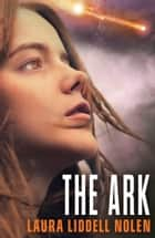 The Ark (The Ark Trilogy, Book 1) ebook by Laura Liddell Nolen