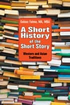 A Short History of the Short Story - Western and Asian Traditions ebook by Gulnaz Fatma