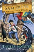 Sam Silver Undercover Pirate 9: The Sea Monster ebook by Jan Burchett,Sara Vogler,Leo Hartas